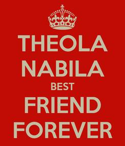 Poster: THEOLA NABILA BEST FRIEND FOREVER