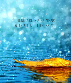 Poster: There are no rainbows  without a little rain