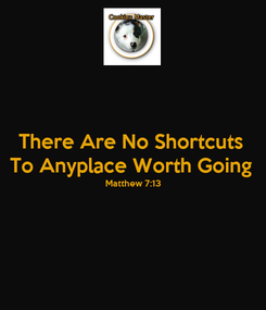 Poster: There Are No Shortcuts To Anyplace Worth Going Matthew 7:13
