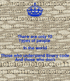 Poster: There are only 10 Types of people  In the world Those who understand Binary code And those who don't