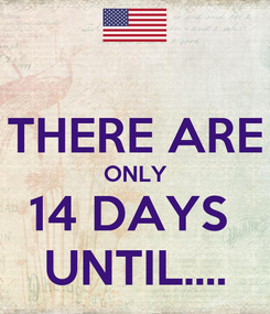 Poster:  THERE ARE ONLY 14 DAYS  UNTIL....