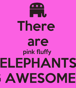 Poster: There  are pink fluffy  ELEPHANTS DOING AWESOME STUFF
