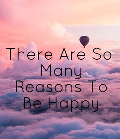 Poster:  There Are So  Many  Reasons To  Be Happy