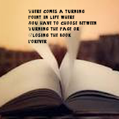 Poster: There comes a turning Point in life where You have to choose between Turning the page or  Closing the book Forever...