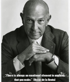 "Poster:  ""There is always an emotional element to anything that you make.""  [Oscar de la Renta]"