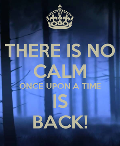 Poster: THERE IS NO CALM ONCE UPON A TIME IS BACK!