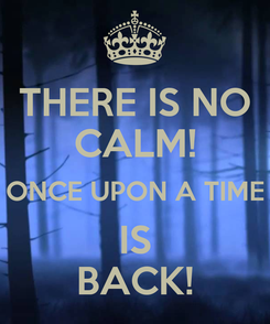 Poster: THERE IS NO CALM! ONCE UPON A TIME IS BACK!