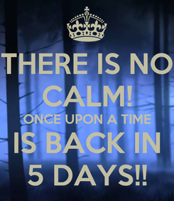 Poster: THERE IS NO CALM! ONCE UPON A TIME IS BACK IN 5 DAYS!!