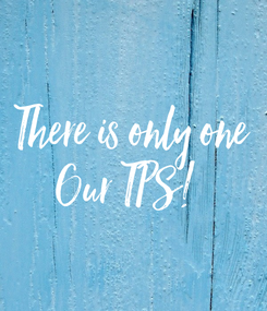 Poster: There is only one Our TPS!