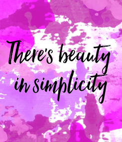 Poster: There's beauty  in simplicity