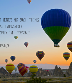 Poster: There's no such thing  As impossible Only im  possible  Paige