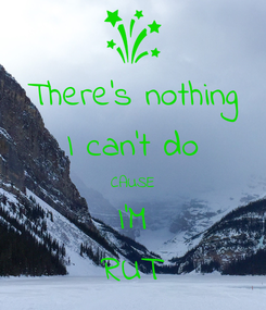 Poster: There's nothing I can't do CAUSE I'M RUT