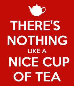 Poster: THERE'S  NOTHING LIKE A  NICE CUP OF TEA