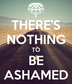Poster: THERE'S NOTHING TO BE ASHAMED