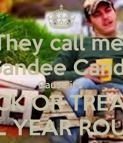 Poster: They call me  Gandee Candy Cause it's  TRICK OR TREATIN ALL YEAR ROUND