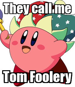 Poster: They call me Tom Foolery