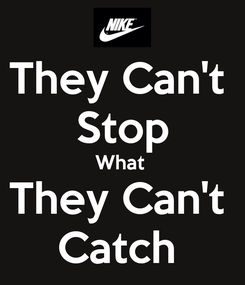 Poster: They Can't  Stop What  They Can't  Catch