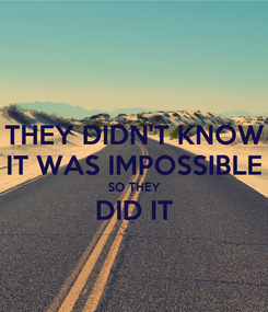 Poster: THEY DIDN'T KNOW IT WAS IMPOSSIBLE SO THEY DID IT
