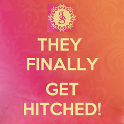 Poster: THEY  FINALLY  GET HITCHED!