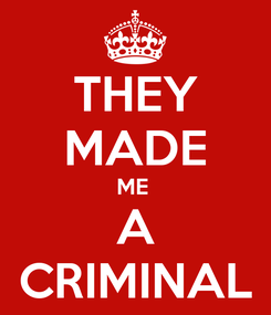 Poster: THEY MADE ME  A CRIMINAL