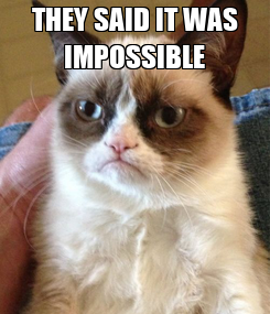 Poster: THEY SAID IT WAS IMPOSSIBLE