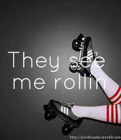 Poster: They see  me rollin
