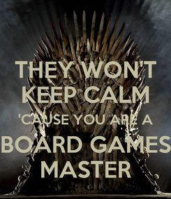 Poster: THEY WON'T KEEP CALM 'CAUSE YOU ARE A BOARD GAMES MASTER