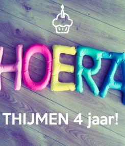 Poster:     THIJMEN 4 jaar!