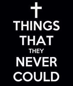 Poster: THINGS THAT THEY NEVER COULD