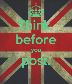 Poster: Think  before you post.