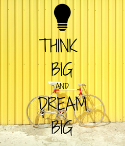 Poster: THINK  BIG AND DREAM BIG