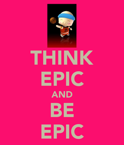 Poster: THINK EPIC AND BE EPIC