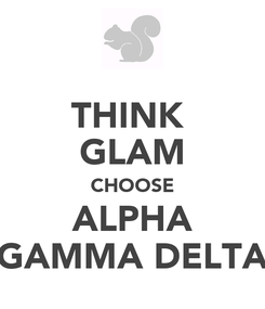 Poster: THINK  GLAM CHOOSE ALPHA GAMMA DELTA