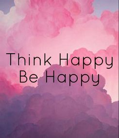 Poster: Think Happy Be Happy