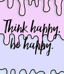 Poster: Think happy, be happy.