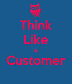 Poster: Think Like a Customer