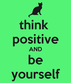 Poster: think  positive AND be yourself