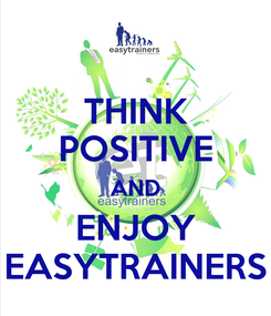 Poster: THINK POSITIVE AND ENJOY EASYTRAINERS