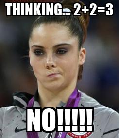 Poster: THINKING... 2+2=3 NO!!!!!