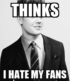 Poster: THINKS I HATE MY FANS