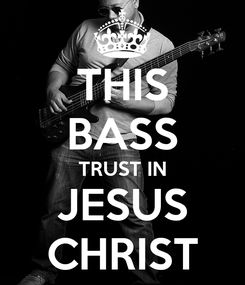 Poster: THIS BASS TRUST IN JESUS CHRIST
