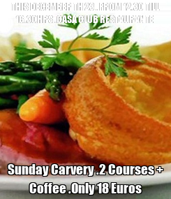 Poster: THIS DECEMBER TH 23 . FROM 12.30 TILL 16.30HRS .CASA CLUB RESTAURANTE  Sunday Carvery .2 Courses + Coffee .Only 18 Euros