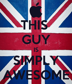Poster: THIS  GUY IS SIMPLY AWESOME