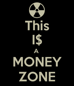 Poster: This I$ A  MONEY ZONE