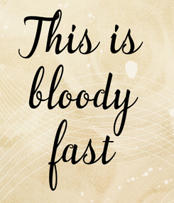 Poster: This is bloody fast