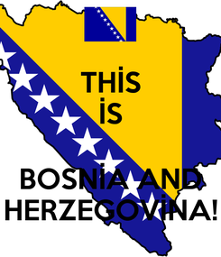Poster: THİS İS  BOSNİA AND HERZEGOVİNA!