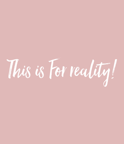 Poster: This is For reality!