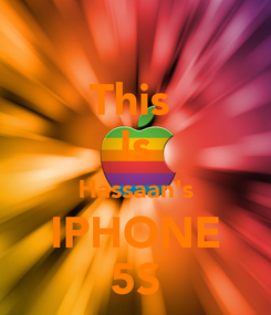 Poster: This  Is Hassaan's IPHONE 5S