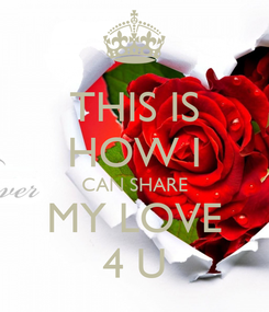 Poster: THIS IS HOW I CAN SHARE MY LOVE 4 U