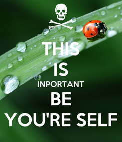 Poster: THIS IS INPORTANT BE YOU'RE SELF